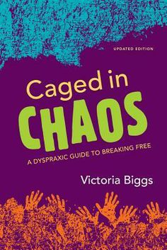 Caged in Chaos: A Dyspraxic Guide to Breaking Free, Updated Edition by Victoria Biggs