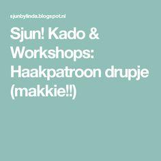 Sjun! Kado & Workshops: Haakpatroon drupje (makkie!!)