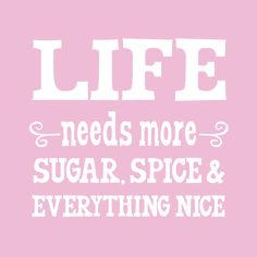 """Life Needs More Sugar, Spice & Everything Nice Beverage Napkin """"Life Needs More"""" is a registered trademark of Magna IV Color Imaging dba Incredibly Charming Paper & Gifts.  Little Rock, AR"""