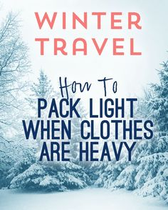 Winter Travel- How To Pack Light When Clothes Are Heavy… It can be done! Save this for your next cold weather trip!