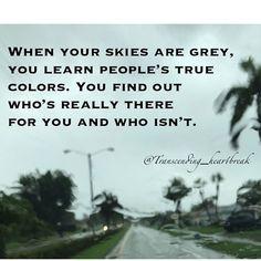 Grey skies reveal true colors  #instaquotes #quotesbyme   #sadquotes #justsayin   #breakupquotes #lovehurts   #quotestagram #truecolors   #cloudymood #quotesaboutlife   #greyskies    #Regram via @transcending_heartbreak)
