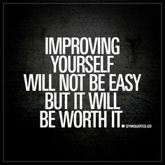 """""""Improving yourself will not be easy. But it will be worth it."""" - #workhard #improveyourself"""