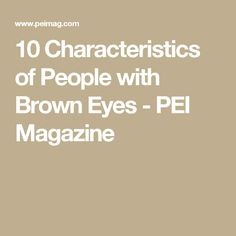 10 Characteristics of People with Brown Eyes - PEI Magazine People With Green Eyes, People Around The World, Brown Eyes, Eye Color, Magazine, Magazines, Eye Shadows