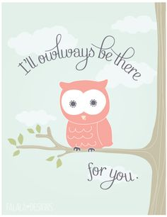 @Ivone Vallejo Hernandez McCanna and @Abbey Adique-Alarcon Adique-Alarcon Brown Doyle  This made me think of both of you :)   I'll owlways be there for you printable.