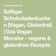 Saftiger Schokoladenkuchen (Vegan, Glutenfrei) | Das Vegan Monster - vegane & glutenfreie Rezepte