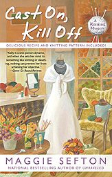 "Cast On Kill Off  Cast On, Kill Off  This is book #10 in the Kelly Flynn knitting & mystery series! I am excited to have it in my bag as I head off on vacation next month. Even crying kids on a plane won't matter with a fun read. :) The blurb: ""Kelly's knitting pal, Megan, is going to get married. But when the seamstress making Megan's dress winds up dead, Kelly and her knitting friends must solve the case to save Megan's big day."" These fun reads remind me of a grown up Nancy Drew series."