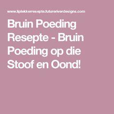 Bruin Poeding Resepte - Bruin Poeding op die Stoof en Oond! Something Sweet