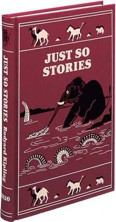 Just So Stories  Rudyard Kipling  Originally told as bedtime stories for Kipling's daughter Josephine, Just So Stories remains a classic of children's literature - simply and beautifully written, with an entirely believable, far from cosy vision of the joy, wonder and dangers of the natural world.