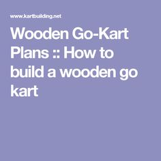 Wooden Go-Kart Plans :: How to build a wooden go kart