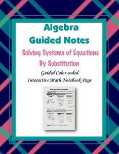 This is a guided, color-coded notebook page for the interactive math notebook on solving systems of equations by substitution.Blackline master and color-coded answer key included.** My Interactive Note Pages include all or some of the following: step by step color-coded notes, diagrams, graphic organizers and example problems.My Interactive Math Notebook Pages were designed to use in my IMN.