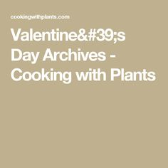 Valentine's Day Archives - Cooking with Plants