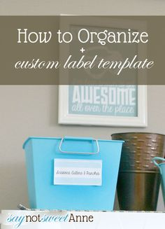 How to Organize your space in 5 steps. Plus a FREE LABEL TEMPLATE!   http://saynotsweetanne.com   #printable #organize