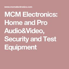 MCM Electronics: Home and Pro Audio & Video, Security and Test Equipment