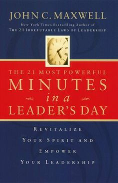 21 Most Powerful Minutes in a Leader's Day: Revitalize Your Spirit and Empower Your Leadership by John Maxwell. $11.83. Publisher: Thomas Nelson (September 12, 2000). 224 pages