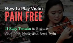 How to Play Violin Pain Free- 11 Easy Tweaks to Reduce Shoulder, Neck, and Back Pain