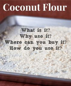 A Beginners Guide to Coconut Flour. ☀CQ glutenfree