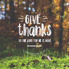 """O give thanks unto the Lord; for he is good; for his mercy endureth for ever."" ‭‭1 Chronicles‬ ‭16:34‬ ‭"