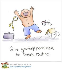 Buddha Doodles - Give yourself permission to break routine.