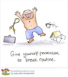A Break in Routine :)