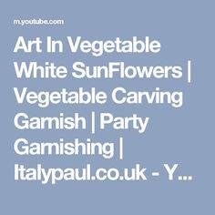 Art In Vegetable White SunFlowers | Vegetable Carving Garnish | Party Garnishing | Italypaul.co.uk - YouTube