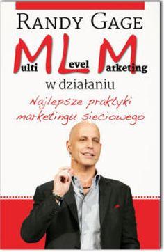 Multi Level Marketing w działaniu / Randy Gage  Wspaniały poradnik zarówno dla nowicjuszy w branży, którzy mają nadzieję na zbudowanie dochodowego biznesu, jak i dla doświadczonych networkerów, którzy chcą udoskonalić swoje umiejętności i osiągnąć spektakularny sukces!