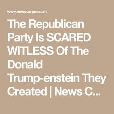 The Republican Party Is SCARED WITLESS Of The Donald Trump-enstein They Created | News Corpse
