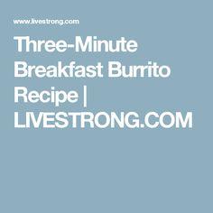 Three-Minute Breakfast Burrito Recipe | LIVESTRONG.COM