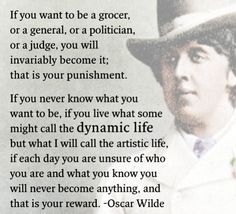 Oscar Wilde Quote If You Want To Be A Grocer, Or A General Or A Politician,  Or A Judge, You Will Immediately Become It, That Is Your Punishment .
