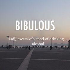 Bibulous. Indeed.