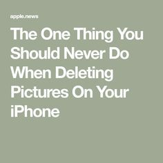The One Thing You Should Never Do When Deleting Pictures On Your Iphone Shefinds