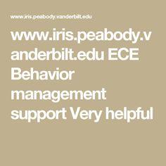www.iris.peabody.vanderbilt.edu ECE Behavior management support Very helpful