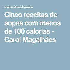 Cinco receitas de sopas com menos de 100 calorias - Carol Magalhães