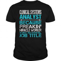 Awesome Tee For Clinical Systems Analyst T-Shirts, Hoodies (22.99$ ==► Order Here!)