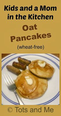 Tots and Me... Growing Up Together: Kids and a Mom in the Kitchen #61: Oat Pancakes #breakfast #recipes #wheatfree