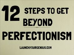 12 steps to get beyond perfectionism http://www.slideshare.net/Launchyourgenius/12-steps-to-get-beyond-perfectionism #slideshare