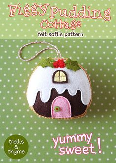 PDF Pattern - Figgy Pudding Cottage Ornament Pattern, Christmas Felt Ornament Pattern, Dessert Felt Softie Sewing Pattern