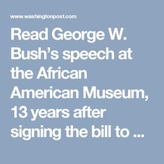 Read George W. Bush's speech at the African American Museum, 13 years after signing the bill to build it