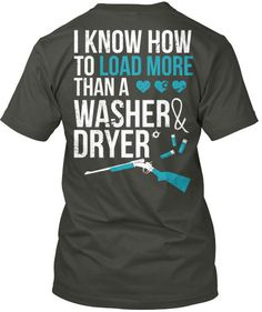 """""""I Know How To Load More Than A Washer & Dryer"""" T-Shirt  OMG this is my daughter"""