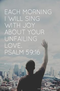 Each morning I will sing with joy about your unfailing love. Psalm 59:16 - #INeedJesus | Kim made this with Spoken.ly
