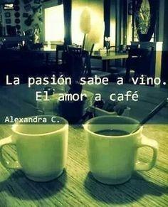 cafè, vino, pasiòn y amor