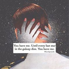 You Have Me Until Every Last Star In the Galaxy Dies love love quotes quotes kiss quote in love love quote kissing instagram quotes love…