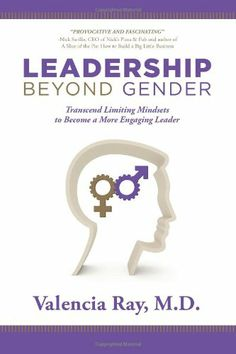 Leadership Beyond Gender: Transcend Limiting Mindsets to Become a More Engaging Leader by Valencia Ray MD,http://www.amazon.com/dp/098236802X/ref=cm_sw_r_pi_dp_WN0ltb0Y973DMTE3