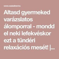Altasd gyermeked varázslatos álomporral - mondd el neki lefekvéskor ezt a tündéri relaxációs mesét! | Családinet.hu Diy And Crafts, Crafts For Kids, Relax, Stories For Kids, Projects For Kids, Games For Kids, Psychology, Baby Kids, Kindergarten
