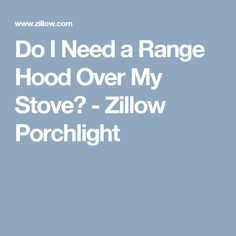 Do I Need a Range Hood Over My Stove? - Zillow Porchlight