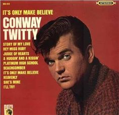 """Conway Twitty, """"It's Only Make Believe"""" [1958]    Love me some Conway Twitty"""