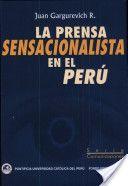La prensa sensacionalista en el Perú. Autor: Juan Gargurevich. Año: 2000 http://books.google.com.pe/books?id=8SB5fEyaj-sC&printsec=frontcover&dq=Juan+gargurevich&hl=es&sa=X&ei=PRAyT8C9DMiugQf95YGNBQ&ved=0CC0Q6AEwAA#v=onepage&q=Juan%20gargurevich&f=false