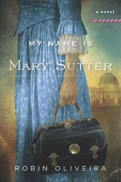 My Name is Mary Sutter by Robin Oliveira - Civil War era novel.