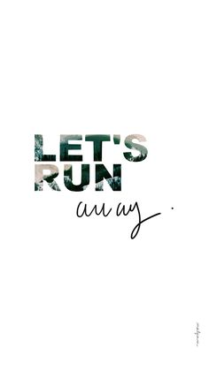 """let's run away"" Quote wallpaper // #mailyseven #quote #quotation #wallpaper #backgroung #iphone #iphonewallpaper #iphonebackground #letsrunaway #citation #inspiration #fonddecran #spring #colorful #springwallpaper #springbackground #printemps #mountains"