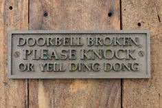 DOORBELL BROKEN, Please Knock or Yell Ding Dong. Funny Door Sign. New, Old Style, Cast Bronze Resin Plaque, House, Wall or Gate Sign by TomsNewOldThings on Etsy https://www.etsy.com/au/listing/504470968/doorbell-broken-please-knock-or-yell