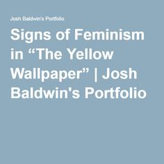 Signs Of Feminism In The Yellow Wallpaper